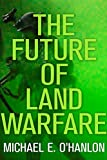Book cover for The Future of Land Warfare (Geopolitics in the 21st Century)