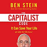 The Capitalist Code: It Can Save Your Life and Make You Very Rich | Ben Stein