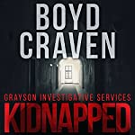 Kidnapped: Grayson Investigative Services, Book 1 | Boyd Craven III
