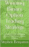 Winning Binary Option Trading Strategy: Simple Secrets of Making Money From Binary Option Trading