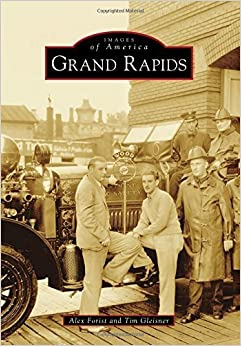 Grand Rapids (Images of America) by Alex Forist (2015-06-08)