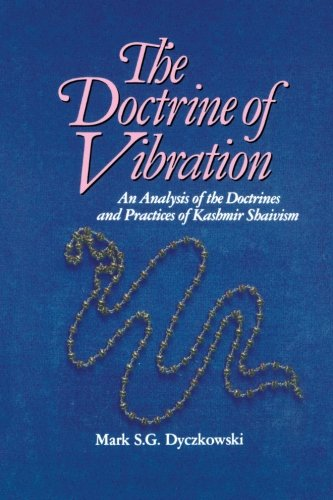 The Doctrine Of Vibration: An Analysis Of The Doctrines And Practices Of Kashmir Shaivism (The Suny Series In The Shaiva Traditions Of Kashmir)