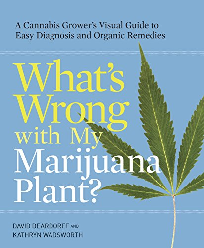 whats-wrong-with-my-marijuana-plant-a-cannabis-growers-visual-guide-to-easy-diagnosis-and-organic-re