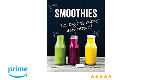 Smoothies. Los mejores zumos depurativos / Smoothies: The Best Juices For Detoxi ng (Spanish Edition): Irina Pawassar: 9788416449026: Amazon.com: Books