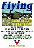 Flying the B-24 DVD: Four Consolidated B-24 Liberator films & 145 page pilot's manual. The ultimate B-24 resource!
