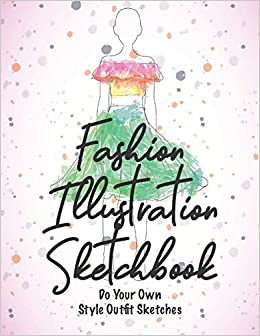 Buy Fashion Illustration Sketchbook Do Your Own Style Outfit Sketches Book Online At Low Prices In India Fashion Illustration Sketchbook Do Your Own Style Outfit Sketches Reviews Ratings Amazon In