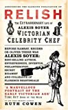 Front cover for the book Relish: The Extraordinary Life of Alexis Soyer, Victorian Celebrity Chef by Ruth Cowen