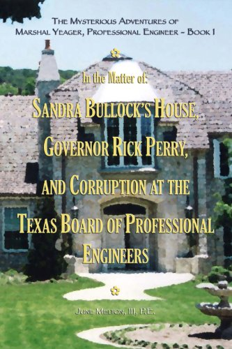 The Mysterious Adventures of Marshal Yeager, Professional Engineer - Book  1: In the Matter of: Sandra Bullock's House, Governor Rick Perry, and