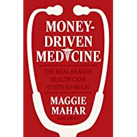 Money-Driven Medicine: The Real Reason Health Care Costs So Much