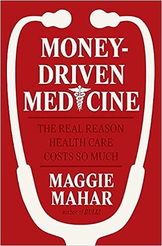 Money-Driven Medicine  The Real Reason Health Care Costs So Much  Maggie  Mahar  9780060765330  Amazon.com  Books 157aeb6ad2f88
