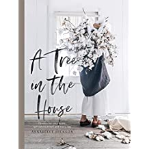 A Tree in the House: Flowers for your Home, Special Occasions and Every Day