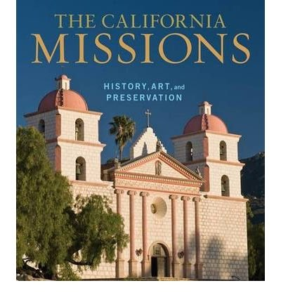 Read Online The California Missions: History, Art, and Preservation (Conservation and Cultural Heritage) (Hardback) - Common pdf