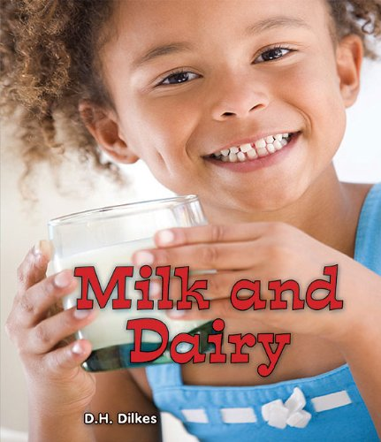 Milk and Dairy (All About Good Foods We Eat: Guided Reading Level:D) pdf