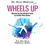 Wheels Up: Mastering the Job Interview to Launch Your Career: The One Hour Handbook Series | Staci McIntosh