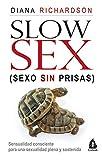 Slow Sex. Sexo sin prisas: Sensualidad consciente para una sexualidad plena y sostenida