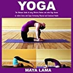 Yoga: The Ultimate Guide of Using Effective Mudras and Other Yoga Asanas to Relieve Stress and Enjoy Everlasting Physical and Emotional Health | Maya Lama