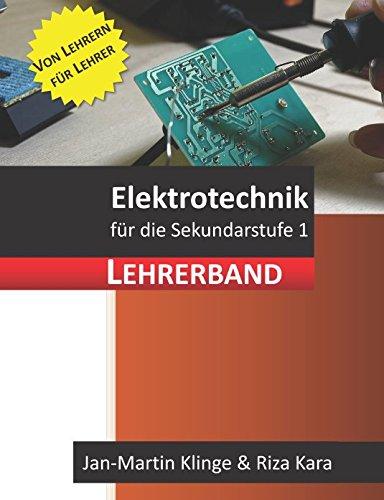 Elektrotechnik: für die Sekundarstufe 1 (Lehrerband) (Arbeitslehre unterrichten, Band 1) Taschenbuch – 14. Juli 2017 Jan-Martin Klinge Riza Kara Independently published 1521591652