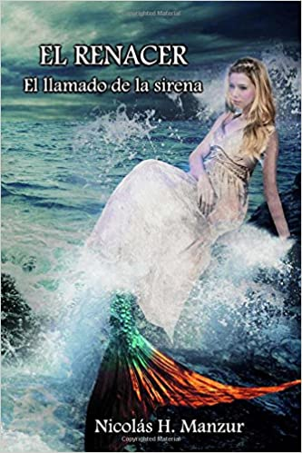 El llamado de la sirena: Volume 1 (El Renacer): Amazon.es: Nicolás Horacio Manzur: Libros