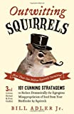 img - for By Bill Adler Jr. Outwitting Squirrels: 101 Cunning Stratagems to Reduce Dramatically the Egregious Misappropriation o (Third Edition) book / textbook / text book
