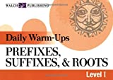 Daily Warm-Ups for Prefixes, Suffixes, and Roots, Walch Publishing Staff, 0825151066