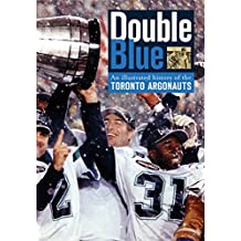 Double Blue: An Illustrated History of the Toronto Argonauts