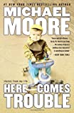 Here Comes Trouble, Michael Moore, 1455513075