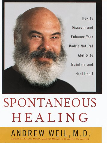 Spontaneous Healing: How To Discover And Enhance: Your Body's Natural Ability To Maintain And Heal Itself