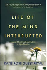 Life of the Mind Interrupted: Essays on Mental Health and Disability in Higher Education Kindle Edition