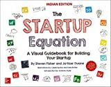 The Startup Equation: A Visual Guidebook to Building Your Startup (1st Edition)