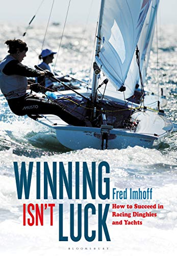 (Winning Isn't Luck: How to Succeed in Racing Dinghies and Yachts)
