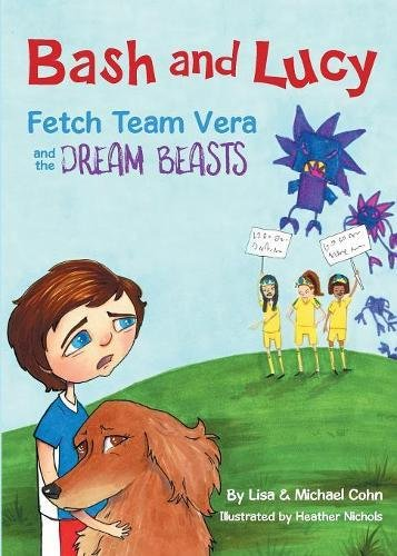 Read Online Bash and Lucy Fetch Team Vera and the Dream Beasts ebook