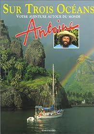 Sur trois océans : Votre aventure au bout du monde par  Antoine
