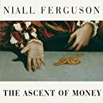 The Ascent of Money: A Financial History of the World | Niall Ferguson