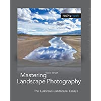 Mastering Landscape Photography: The Luminous Landscape Essays