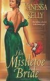 His Mistletoe Bride, Vanessa Kelly, 1420114840