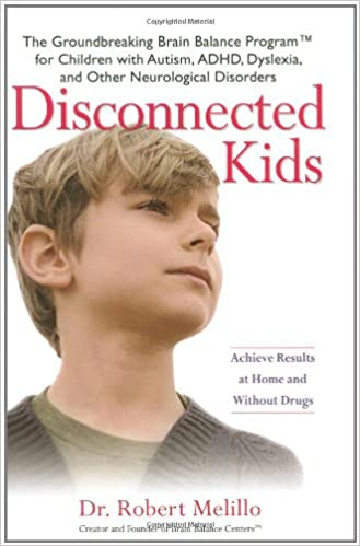 Disconnected Kids: The Groundbreaking Brain Balance Program for Children with Autism, ADHD, Dyslexia, and Other Neurological Disorders - Popular Autism Related Book
