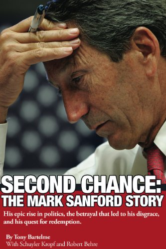 Second Chance: The Mark Sanford Story-Second Edition: His epic rise in politics, the betrayal that led to his disgrace, and his quest for redemption.