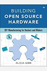Building Open Source Hardware: DIY Manufacturing for Hackers and Makers Kindle Edition
