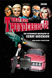 What Made Thunderbirds Go!: The Authorized Biography of Gerry Anderson