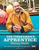 The Fisherman's Apprentice: Our Fishermen's Fight For Survival by Monty Halls (2012-07-01)