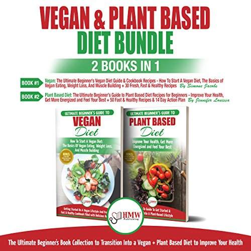 Vegan & Plant Based Diet - 2 Books in 1 Bundle: The Ultimate Beginner's Book Collection to Transition Into a Vegan + Plant Based Diet to Improve Your Health by Simone Jacobs, Jennifer Louissa