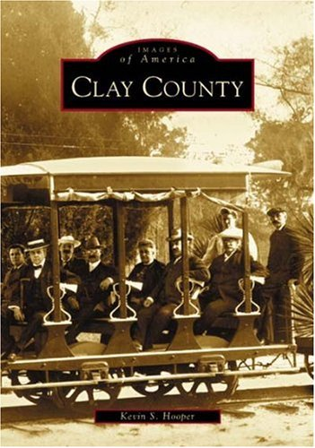 Download Clay County   (FL)  (Images of America) pdf