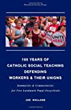 100 Years of Catholic Social Teaching Defending Workers and Their Unions, Joe Holland, 1477467408