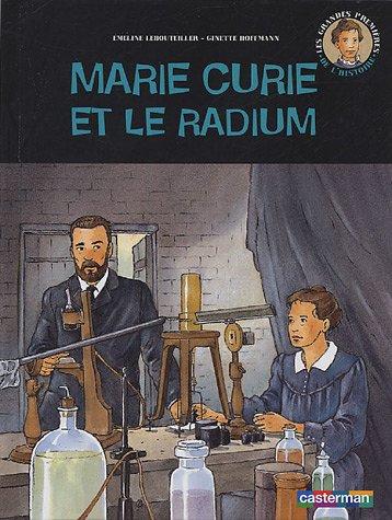 Marie Curie et le radium Album – 2 novembre 2004 Emeline Lebouteiller Ginette Hoffmann Casterman 2203173076