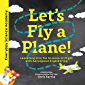 Let's Fly a Plane!: Launching into the Science of Flight with Aerospace Engineering (Everyday Science Academy)