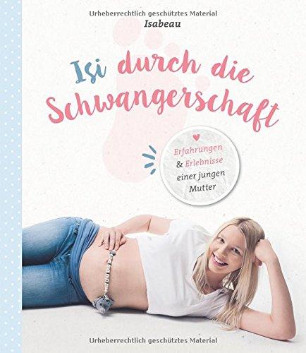 Isi durch die Schwangerschaft: Erfahrungen & Erlebnisse einer jungen Mutter