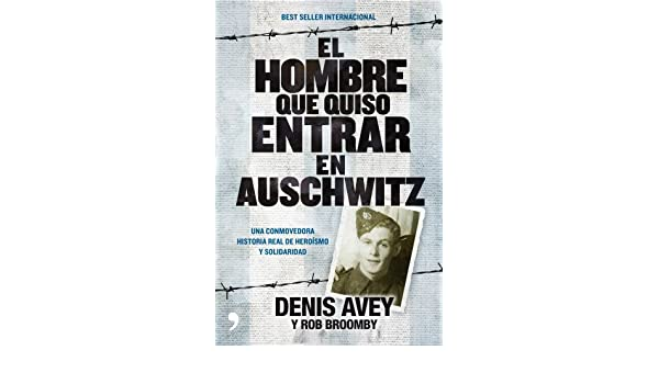 Amazon.com: El hombre que quiso entrar en Auschwitz: Una conmovedora historia real de heroísmo y solidaridad (Spanish Edition) eBook: Denis Avey, ...