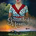 Grounded Hearts Audiobook by Jeanne M. Dickson Narrated by Alana Kerr Collins