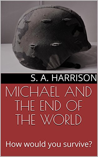 MICHAEL AND THE END OF THE WORLD: How would you survive?