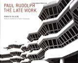 Paul Rudolph: The Late Work